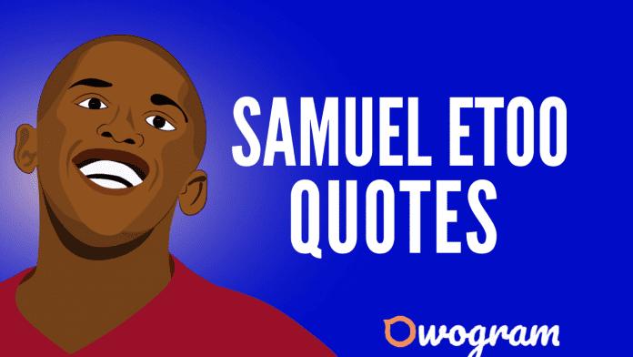 Samuel Etoo Quotes