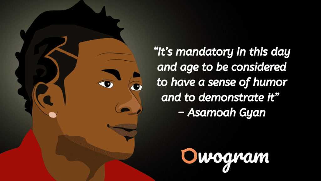 Quote of Asamoah Gyan