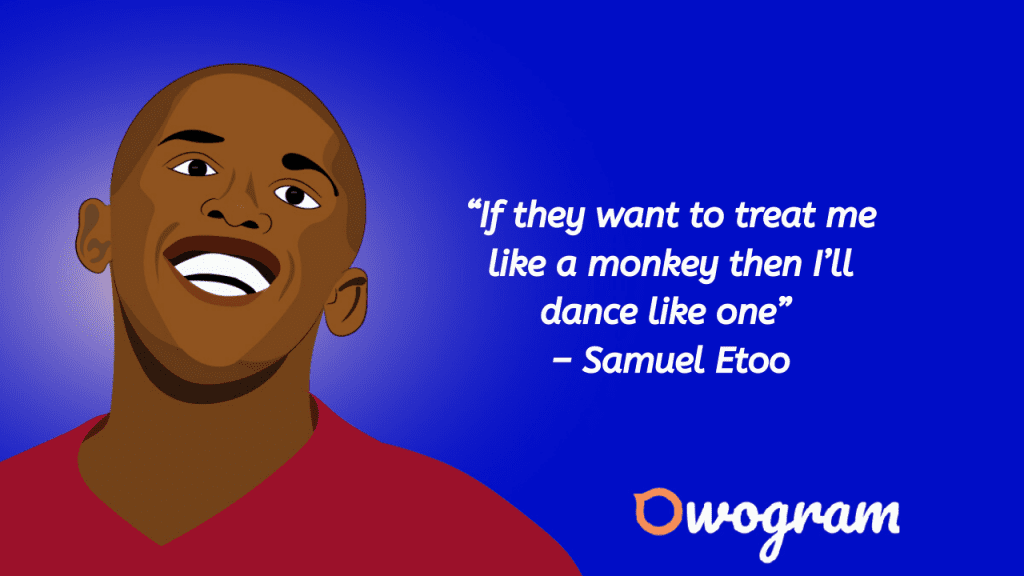 Samuel Etoo Quotes about racism
