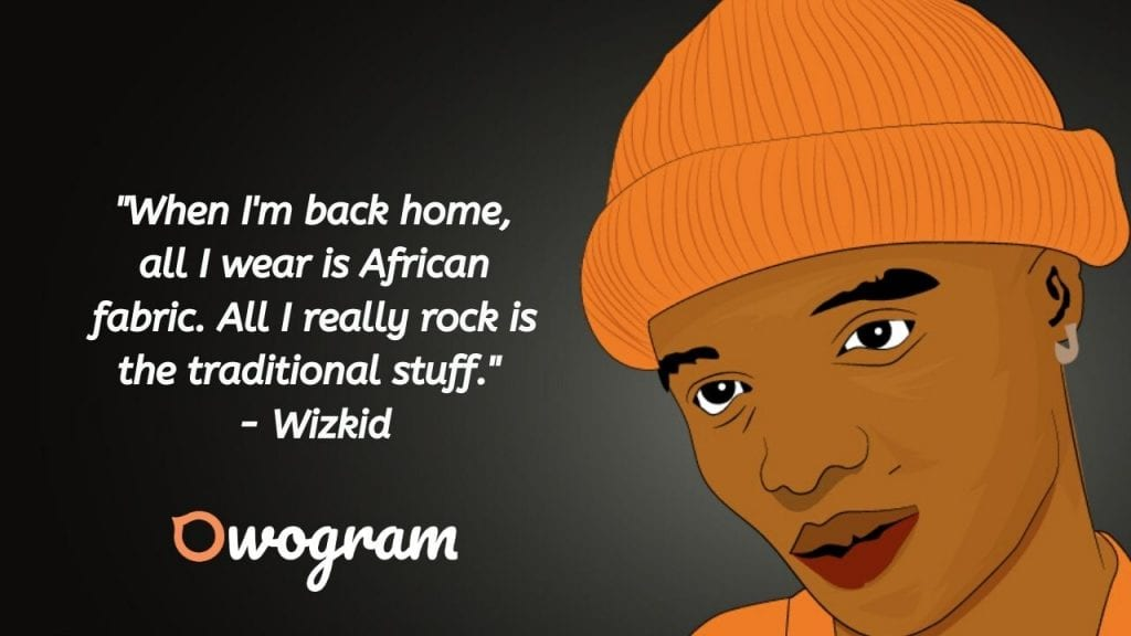 quotes from WIzkid about African wear