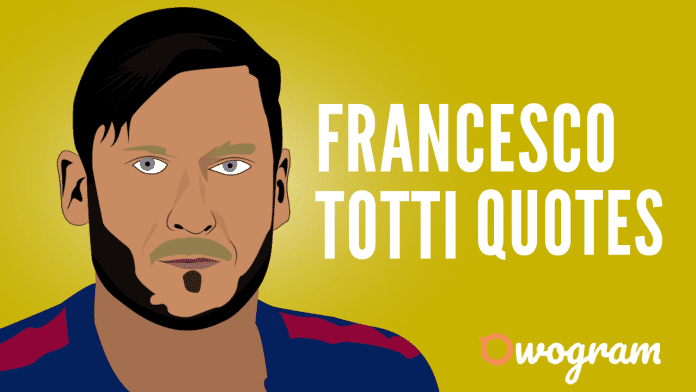 Francesco Totti quotes About Life and Soccer
