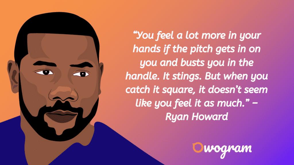 Ryan Howard Quotes