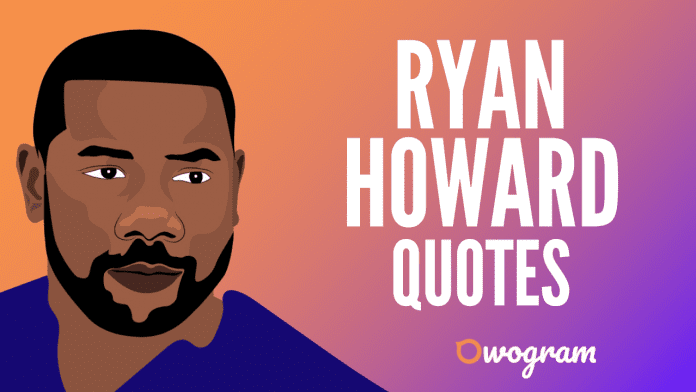 Ryan Howard Quotes About Life and Baseball