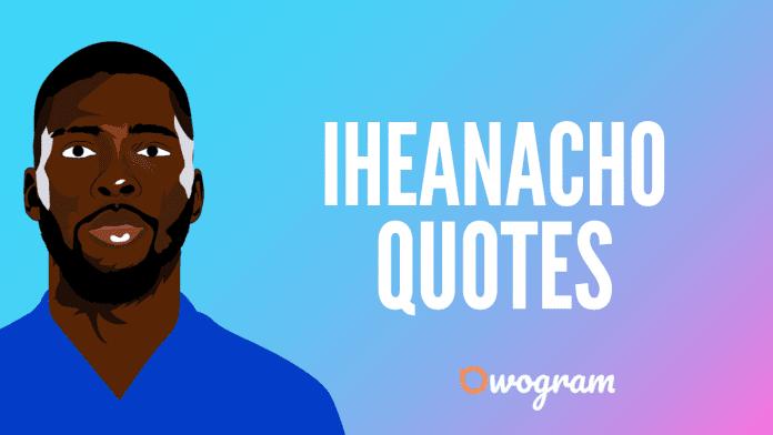 Kelechi Iheanacho Quotes