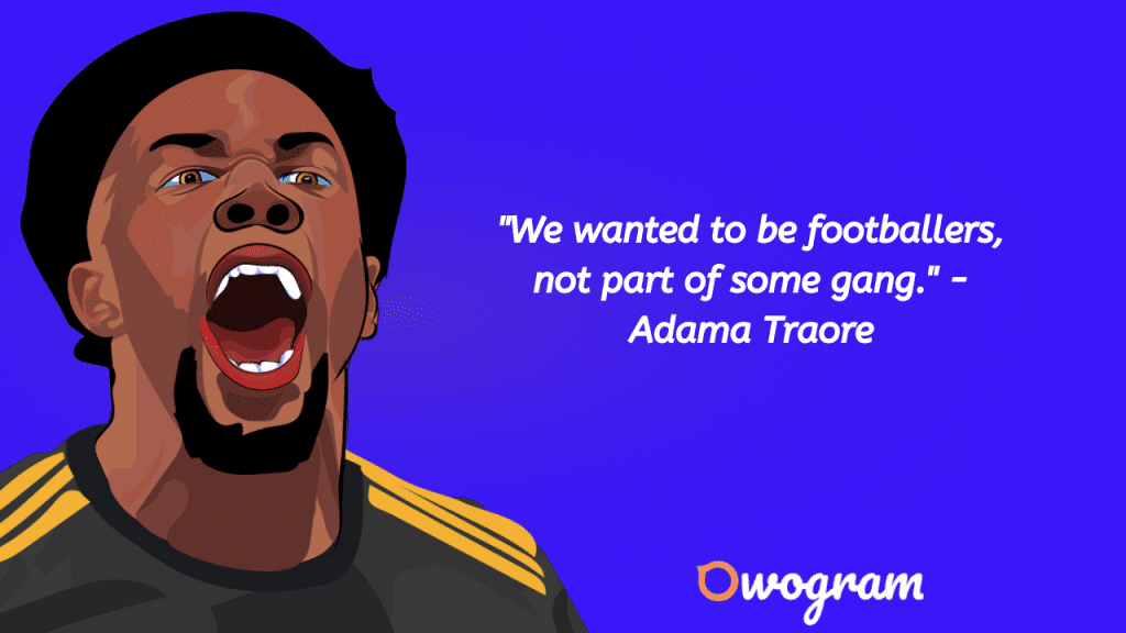Adama Traore quotes and sayihngs