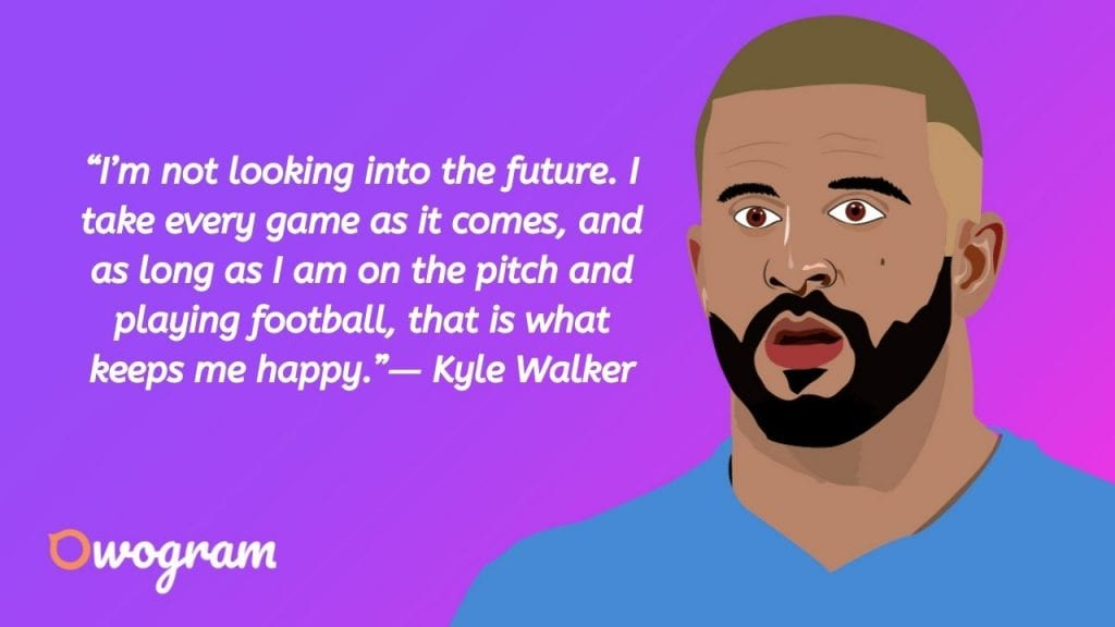 Kyle Walker Quotes about soccer