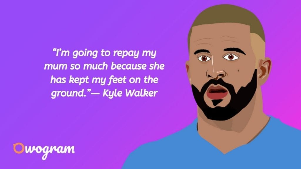 Quotes from Kyle Walker