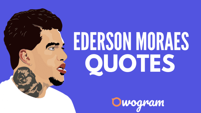 Ederson Moraes Quotes about life and soccer
