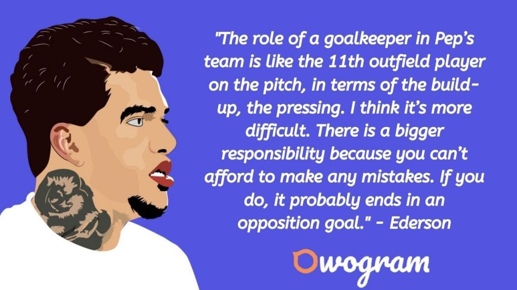 Ederson Moraes quotes about goalkeeping