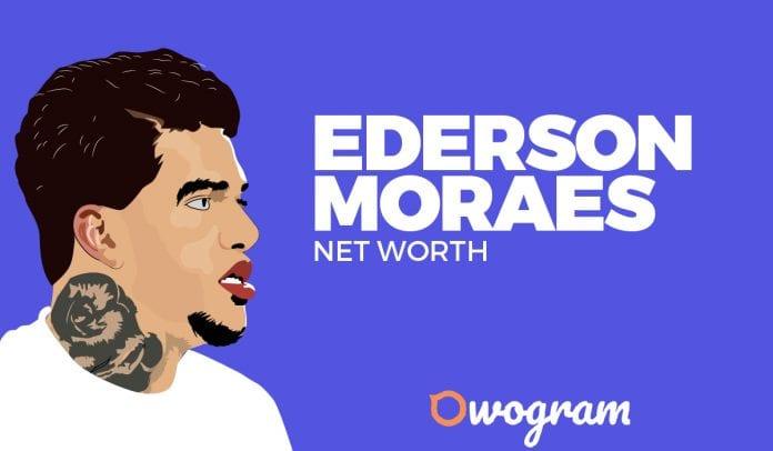 Ederson de Moraes net worth