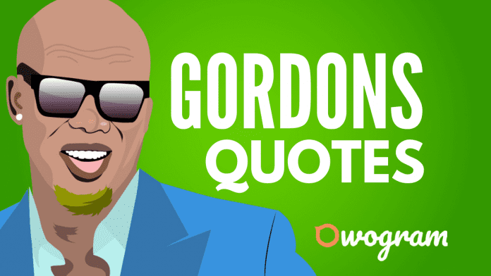 Gordons Quotes about life and success