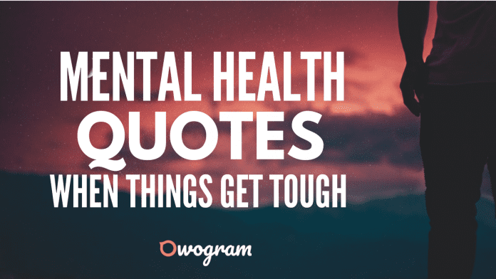 Mental Health Quotes When things get tough