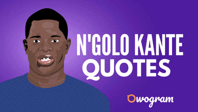 N'golo Kanté quotes about football and life