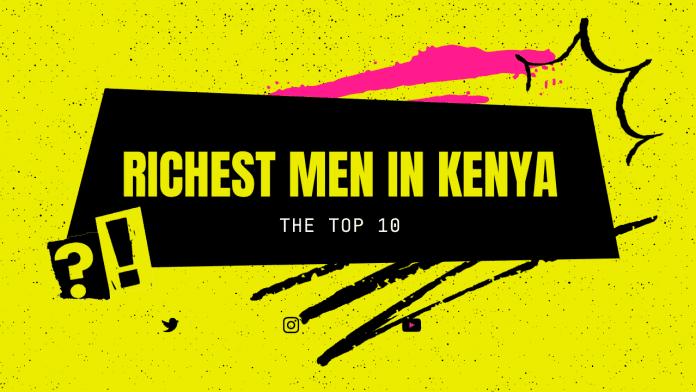 Top 10 Richest Men In Kenya