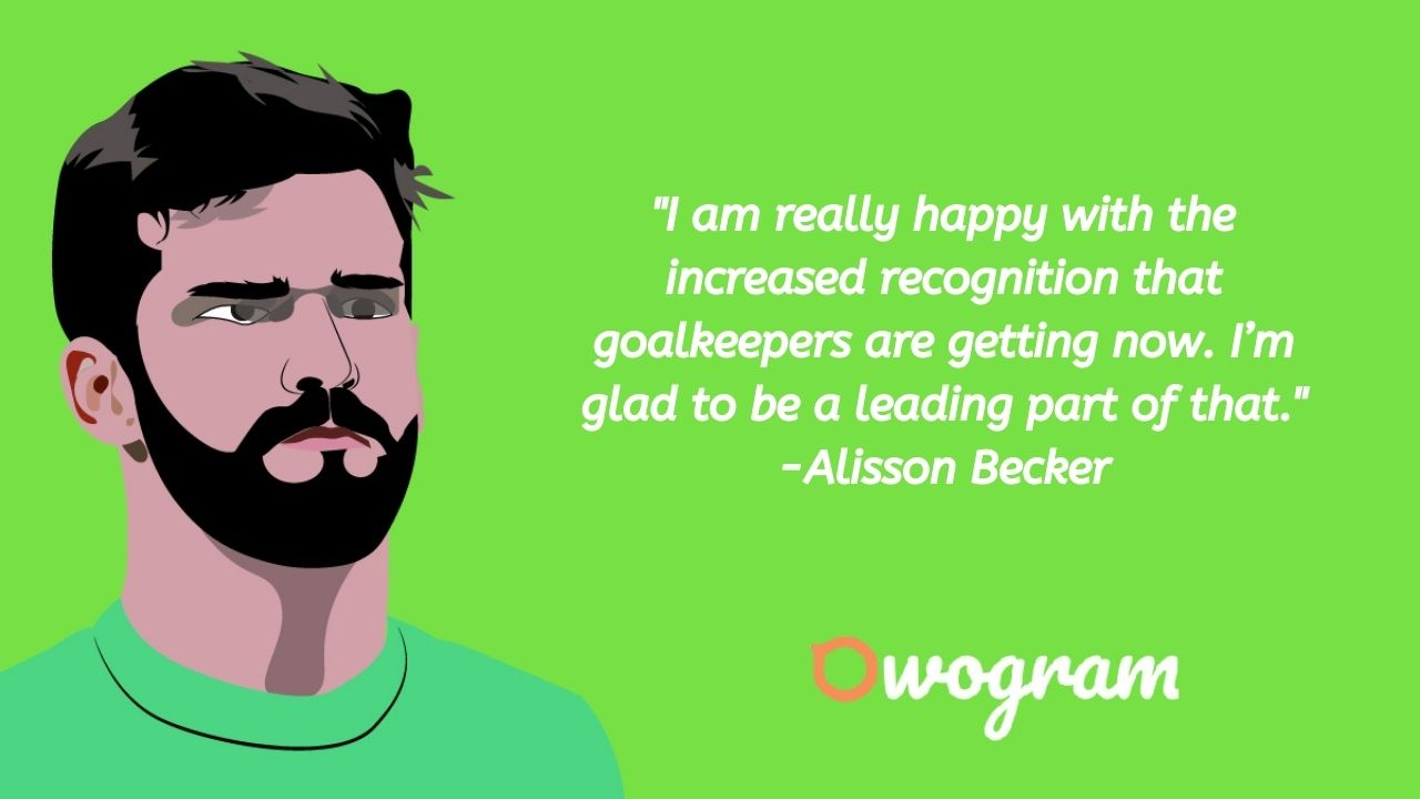 Alisson becker quotes about goalkeeping