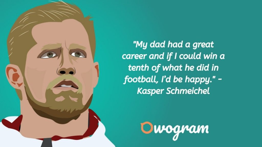 Kasper Schmeichel quotes about career